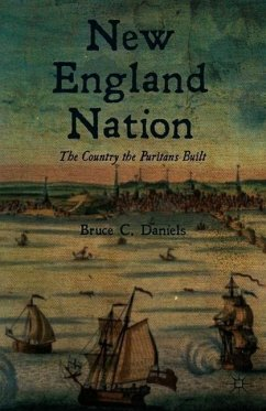 New England Nation: The Country the Puritans Built - Daniels, Bruce C.