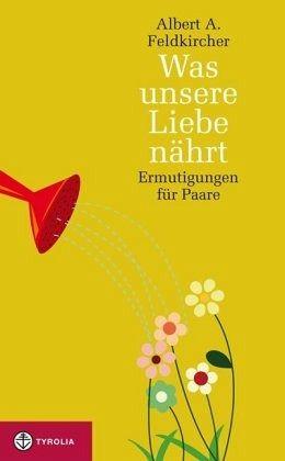 Was unsere Liebe nährt - Feldkircher, Albert A.