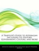 A Traveler's Guide to Azerbaijan Including Its History, Government, Culture, and More