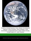 Earth: Everything You Need to Know about the Planet Including the History, Composition and Structure, Habitability, and More