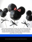 The Unauthorized Guide to the Evolution of Mickey Mouse from a Cartoon to a Legendary Icon of Animation Including His Creation, Transition to Comic St