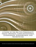 A Guide to the Big Five Personality Traits: Openness, Conscientiousness, Extraversion, Agreeableness, and Neuroticism