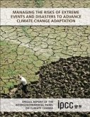 Managing the Risks of Extreme Events and Disasters to Advance Climate Change Adaptation: Special Report of the Intergovernmental Panel on Climate Chan