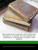 The American Culture and Heritage Volume 1: A Guide to the American Language, Literature, Cuisine, and Sports