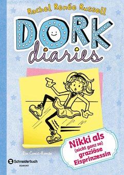 Nikki als (nicht ganz so) graziöse Eisprinzessin / DORK Diaries Bd.4 - Russell, Rachel R.