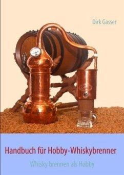 Handbuch für Hobby-Whiskybrenner - Gasser, Dirk
