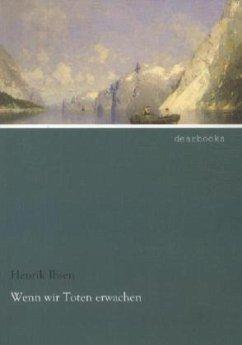 Wenn wir Toten erwachen - Ibsen, Henrik