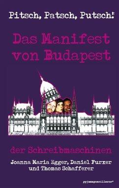 Pitsch, Patsch, Putsch! Das Manifest von Budapest