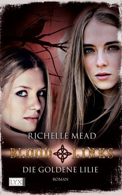 Die goldene Lilie / Bloodlines Bd.2 - Mead, Richelle
