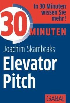 30 Minuten Elevator Pitch - Skambraks, Joachim