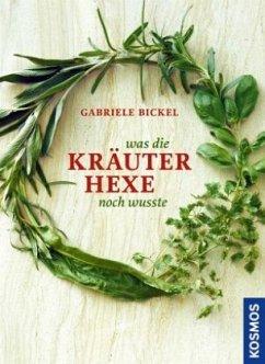 Was die Kräuterhexe noch wusste - Bickel, Gabriele