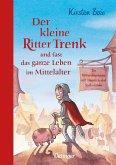 Der kleine Ritter Trenk und fast das ganze Leben im Mittelalter / Der kleine Ritter Trenk Bd.4