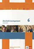 deutsch.kompetent. Arbeitsheft 6. Klasse. Ausgabe für Sachsen, Sachsen-Anhalt und Thüringen