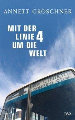 Mit der Linie 4 um die Welt - Gröschner, Annett