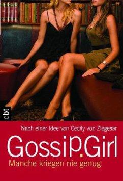 Manche kriegen nie genug / Gossip Girl Bd.13 - Ziegesar, Cecily von