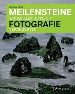 Meilensteine - Wie große Ideen die Fotografie v...