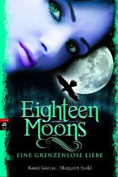 Eighteen Moons - Eine grenzenlose Liebe / Caster Chronicles Bd.3 - Garcia, Kami; Stohl, Margaret