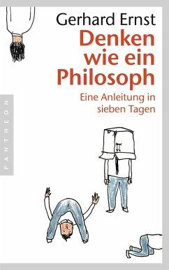 Denken wie ein Philosoph - Ernst, Gerhard