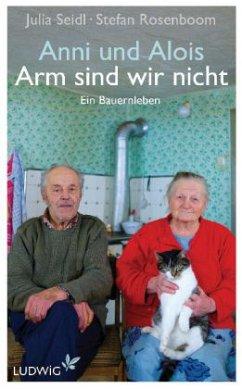 Anni und Alois - Arm sind wir nicht - Seidl, Julia; Rosenboom, Stefan