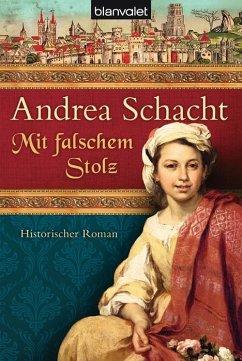 Mit falschem Stolz / Alyss, die Tochter der Begine Almut Bd.4 - Schacht, Andrea