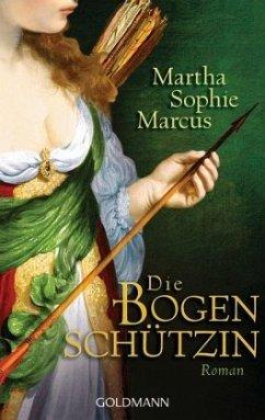 Die Bogenschützin - Marcus, Martha S.
