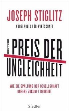 Der Preis der Ungleichheit - Stiglitz, Joseph E.