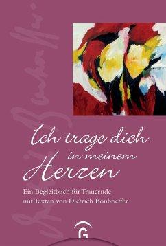 Ich trage dich in meinem Herzen - Bonhoeffer, Dietrich