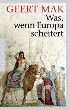 Was, wenn Europa scheitert - Mak, Geert