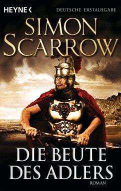 Die Beute des Adlers / Rom-Serie Bd.5 - Scarrow, Simon