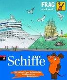 Schiffe / Frag doch mal ... die Maus! Die Sachbuchreihe Bd.25