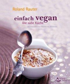 Einfach vegan - Die Süße Küche - Rauter, Roland