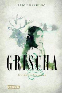 Goldene Flammen / Grischa Trilogie Bd.1 - Bardugo, Leigh