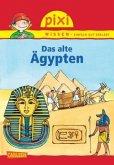 Das alte Ägypten / Pixi Wissen Bd.73