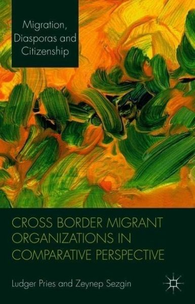 cross border migrant organizations in comparative perspective pries ludger sezgin zeynep