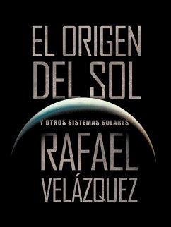 El Origen del Sol - Vel Zquez, Rafael; Velazquez, Rafael