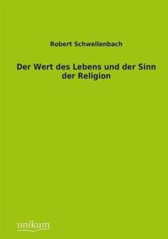 Der Wert des Lebens und der Sinn der Religion - Schwellenbach, Robert