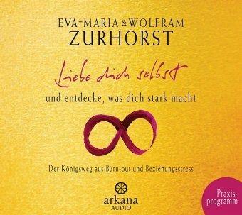 Liebe dich selbst und entdecke, was dich stark macht, 1 Audio-CD - Zurhorst, Eva-Maria; Zurhorst, Wolfram