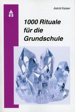 1000 Rituale für die Grundschule - Kaiser, Astrid