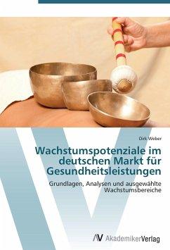 9783639401219 - Weber, Dirk: Wachstumspotenziale im deutschen Markt für Gesundheitsleistungen - Buch