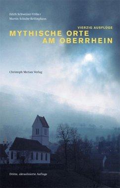 Mythische Orte am Oberrhein Band - Schweizer-Völker, Edith; Schulte-Kellinghaus, Martin