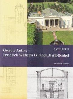Gelebte Antike - Friedrich Wilhelm IV. und Charlottenhof - Adler, Antje