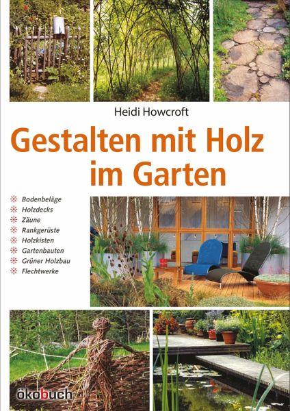 Gestalten mit Holz im Garten von Heidi Howcroft - Buch - buecher.de