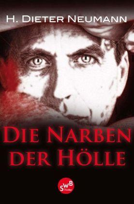 Die Narben der Hölle - Neumann, Heinrich D.