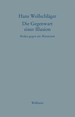 Schriften in Einzelausgaben. Die Gegenwart einer Illusion - Wollschläger, Hans