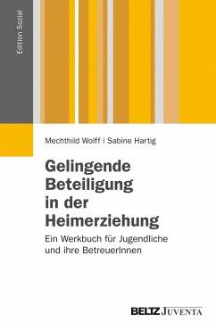 Gelingende Beteiligung in der Heimerziehung - Wolff, Mechthild; Hartig, Sabine