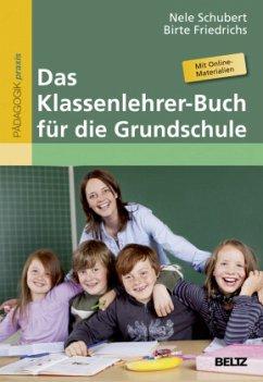 Das Klassenlehrer-Buch für die Grundschule - Schubert, Nele; Friedrichs, Birte