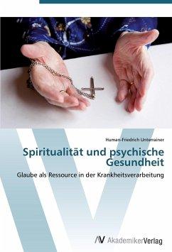9783639402872 - Unterrainer, Human-Friedrich: Spiritualität und psychische Gesundheit - Buch