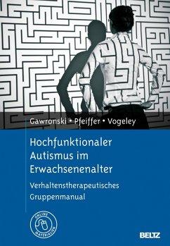 Hochfunktionaler Autismus im Erwachsenenalter - Gawronski, Astrid; Pfeiffer, Kathleen; Vogeley, Kai