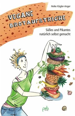 Vegane Brotaufstriche - Kügler-Anger, Heike
