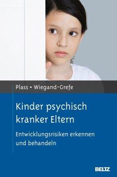 Kinder psychisch kranker Eltern - Plass, Angela; Wiegand-Grefe, Silke